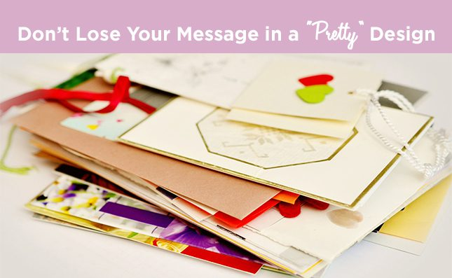 Don't Lose Your Message in a Pretty Design