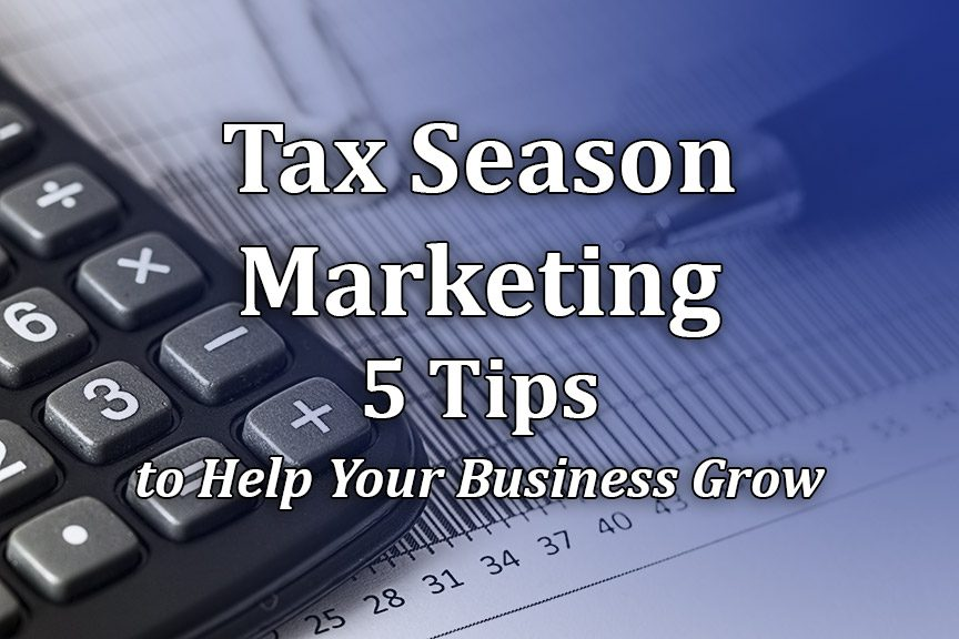 Tax Season Marketing Tips to Help Your Business Grow During Tax Time