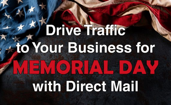 Drive Traffic To Your Business for Memorial Day with Direct Mail